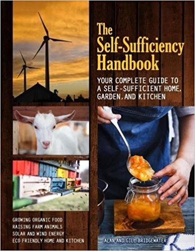 The Self-Sufficiency Handbook by Alan and Gill Bridgewater: Your Complete Guide To A Self-Sufficient Home  Garden  and Kitchen